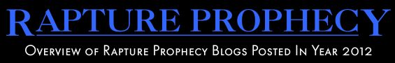 Rapture Prophecy Blogs Posted In Year 2012